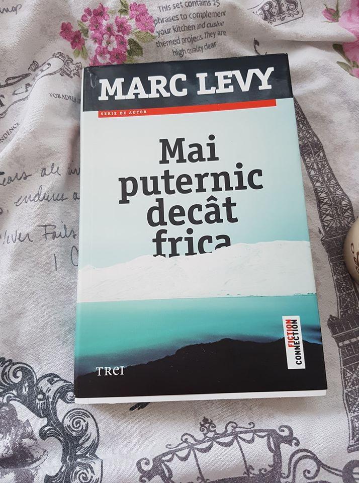 Mai puternic decât frica – Marc Levy, Editura Trei        ***Recenzie