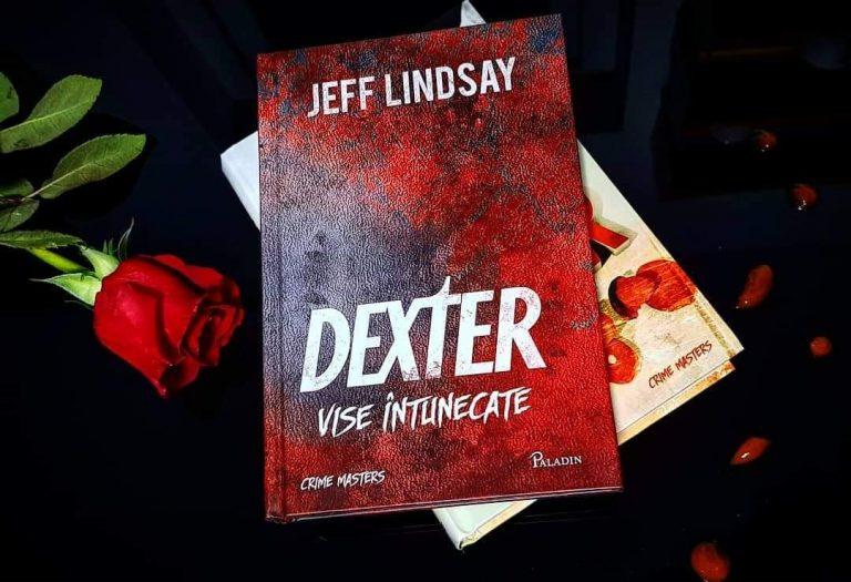 Întâlnirea cu Dexter Morgan – Vise întunecate, Dragul și devotatul Dexter – Jeff Lindsay